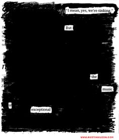 I mean yes, we're sinking. But the music is exceptional. - Austin Kleon