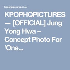KPOPHQPICTURES — [OFFICIAL] Jung Yong Hwa – Concept Photo For 'One...