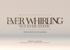 Ever Whirling, yet Ever Static | the Science of Karma