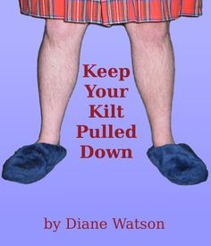 Keep Your Kilt Pulled Down by Diane Watson, http://www.amazon.com/dp/B00BOWUKU8/ref=cm_sw_r_pi_dp_M3pCub0D491CE