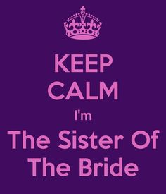 KEEP CALM I'm The Sister Of The Bride