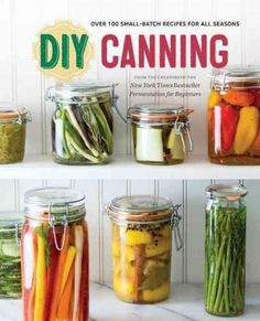 Step-by-Step Canning Recipes for Bold, Fresh Flavors All Year Long Preserve…