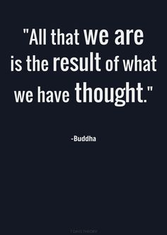 We are what our thoughts manifest. Think well.