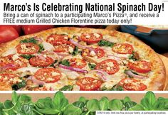 March 26th is National Spinach Day! Help us celebrate and support local food banks by trading a can of spinach for a NEW Grilled Chicken Florentine pizza at your local Marcos! All cans collected will be delivered to local food banks! Eat Fresh Spinach and help us end hunger in your community!