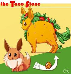 Taco Stones! What would the Eeveelution be called, then...? Tacoeon?