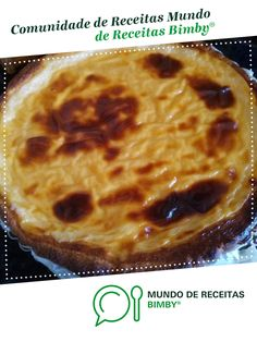 Tarte de Pastel de Nata de tina_miau. Receita Bimby<sup>®</sup> na categoria Sobremesas do www.mundodereceitasbimby.com.pt, A Comunidade de Receitas Bimby<sup>®</sup>. Thermomix Desserts, Cheesecake, Deserts, Sweets, Diet, Cookies, Connect, Recipes, Cupcakes