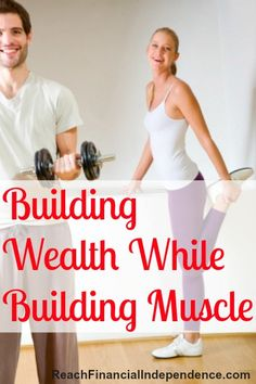Building Wealth While Building Muscle