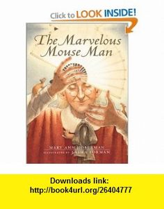The Marvelous Mouse Man (9780152017156) Mary Ann Hoberman, Laura Forman , ISBN-10: 0152017151  , ISBN-13: 978-0152017156 ,  , tutorials , pdf , ebook , torrent , downloads , rapidshare , filesonic , hotfile , megaupload , fileserve