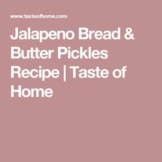 Jalapeno Bread & Butter Pickles Recipe | Taste of Home