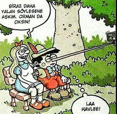 - Biraz daha yalan söylesene aşkım... Orman da çıksın :)