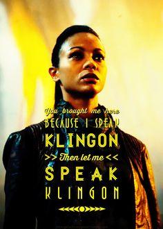 Star Trek Into Darkness: Uhura: you brought me because i speak Klingon. then let me speak Klingon.