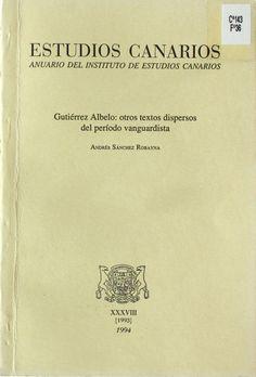 Gutiérrez Albelo : otros textos dispersos del período vanguardista / Andrés Sánchez Robayna http://absysnetweb.bbtk.ull.es/cgi-bin/abnetopac01?TITN=197613