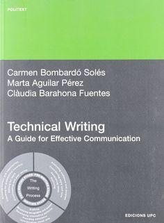 Technical writing : a guide for effective communication / Carmen Bombardó Solés, Marta Aguilar Pérez, Clàudia Barahona Fuentes