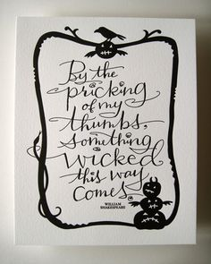 """via papercrave: """"By the pricking of my thumbs, something wicked this way comes."""" -- Shakespeare // Tag Team Tompkins creates hand lettered and paper cut art featuring quotes"""