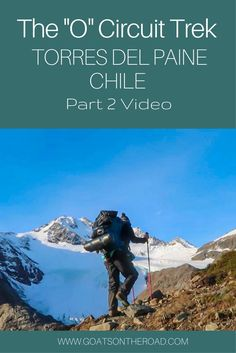 """The """"O"""" Circuit Trek in Torres Del Paine, Chile - Part 2 Backpacking South America, Backpacking Europe, South America Travel, Patagonia Hiking, Torres Del Paine National Park, Circuit, Hiking Tips, Travel Videos, Travel Advice"""