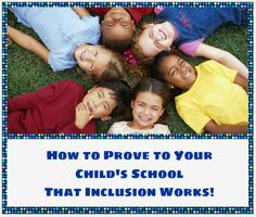 How to Prove to Your Child's School That Inclusion Works!