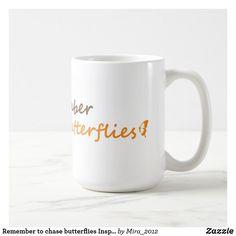Remember to chase butterflies Inspirational Quote Coffee Mug #remembertochasebutterflies #remembertosmelltheroses #remembertosmellthegrass #inspirationalquotes #mugswithinspirationalquotes #personalgrowth #personalgrowthquotes #mugswithquotes #mugswithpersonalgrowthquotes #wellness #healthandwellness #butterflies