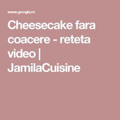 Cheesecake fara coacere - reteta video   JamilaCuisine