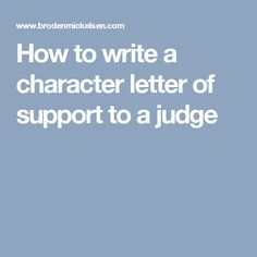 how to write a character letter of support to a judge writing a reference letter