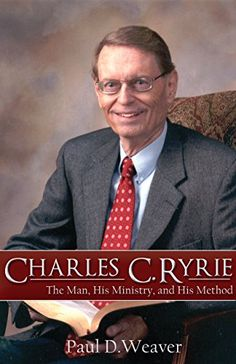 Charles C. Ryrie: The Man, His Ministry and His Method eBook: Paul Weaver: Amazon.co.uk: Books
