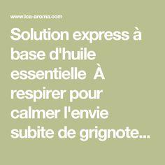 Solution express à base d'huile essentielle  À respirer pour calmer l'envie subite de grignoter Le grignotage est le réconfort que nous trouvons dans les gourmandiseslorsque nous arrêtons de fumer ou que nous sommes stressé(e)... on calme et on apaise notre nervosité en croquant un petit bout de chocolat ou toute autregourmandise. Nous avons alors la sensation d'être réconforté(e) mais ceci n'est que pour un court moment seulement ! Quelques gouttes d'huile essentielle de mandarine rouge… Solution, Moment, Essential Oils, Life, Envy, Calm, Sweet Treats, Essential Oil Uses, Essential Oil Blends