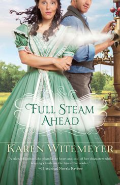 #bookreview Full Steam Ahead by Karen Witemeyer @bethanyhouse Love the blend of humour and history! #chrisfic #historical