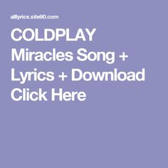 COLDPLAY Miracles Song + Lyrics + Download  Click Here Coldplay Paradise, Gorillaz, Soulmate Songs, Meditation Songs, Coldplay Ghost Stories, The Shins, Mac Miller, Willie Nelson