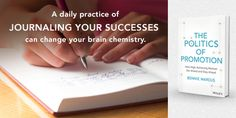 A daily practice of journaling your success can change your brain chemistry. #PoliticsOfPromotion