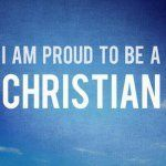 I am proud to be a Christian
