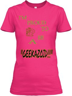 """I'm Proud To Be A """"Geekazoid!!!"""" Heliconia T-Shirt Front"""