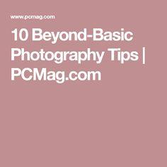 10 Beyond-Basic Photography Tips    PCMag.com