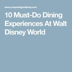 10 Must-Do Dining Experiences At Walt Disney World