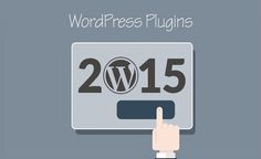 The 10 Best WordPress Plugins 2015 You Need to Know