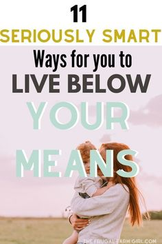 11 Smart Ways to Live Below Your Means - I need to do something different. I can't get a second job but I can learn how to save money.