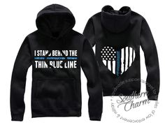 Southern Charm Designs - I Stand Behind The Thin Blue Line Hoodie, $38.50 (http://www.shopsoutherncharmdesigns.com/i-stand-behind-the-thin-blue-line-hoodie/)