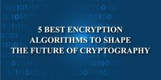 5 Best Encryption Algorithms to Shape the Future of Cryptography Cyber Security Awareness, Encryption Algorithms, Weather, Shapes, Future, Future Tense, Weather Crafts