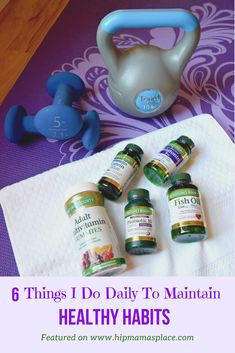 The 6 things I do daily to maintain healthy habits. Featured on www.HipMamasPlace.com