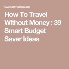 How To Travel Without Money : 39 Smart Budget Saver Ideas