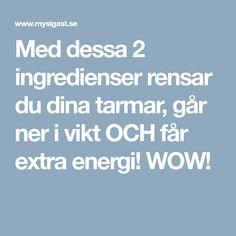 Med dessa 2 ingredienser rensar du dina tarmar, går ner i vikt OCH får extra energi! WOW!