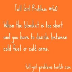 Tall Girl Problem When the blanket is too short and you have to decide between cold feet or cold arms. (Add that to the bed being too short, as well. Tall People Problems, Tall Girl Problems, Life Problems, Just For Laughs, Just For You, Me Quotes, Funny Quotes, Funny Memes, Friend Quotes