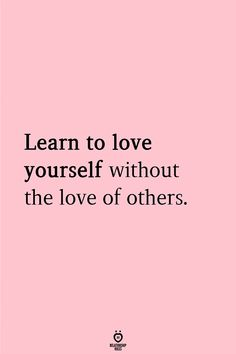 REKLAMLAR Source Learn to love yourself without the love of others. Best Picture For forbidden love quotes For Your Taste … Love Yourself First Quotes, Learning To Love Yourself, Self Love Quotes, Strong Quotes, Change Quotes, Positive Quotes, Quotes About Loving Yourself, Distance Yourself Quotes, Positive Attitude