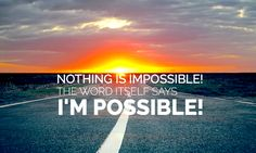 """""""Nothing is impossible, the word itself says 'I'm possible'!"""" Believe in your dreams! #InspirationalQuotes"""