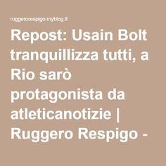 Repost: Usain Bolt tranquillizza tutti, a Rio sarò protagonista da atleticanotizie   Ruggero Respigo - MilanoRuggero Respigo – Milano