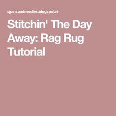 Stitchin' The Day Away: Rag Rug Tutorial