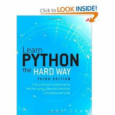 Learn Python the Hard Way: A Very Simple Introduction to the Terrifyingly Beautiful World of Computers and Code (3rd Edition) (Zed Shaw's Ha...
