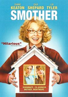Smother ~ Diane Keaton, Dax Shepard, Liv Tyler.