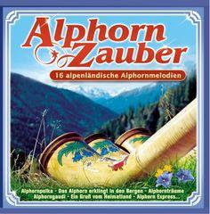 Alphorn - Zauber (incl. Lisa Stoll, 4 Salzburger, Montafo…