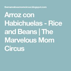 Arroz con Habichuelas - Rice and Beans   The Marvelous Mom Circus