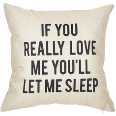 Fjfz If You Really Love Me You'll Let Me Sleep Lover Quote Cotton... ($50) ❤ liked on Polyvore featuring home, home decor, throw pillows and quote throw pillows