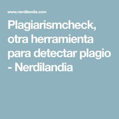 Plagiarismcheck, otra herramienta para detectar plagio - Nerdilandia